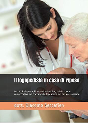 Il logopedista in casa di riposo: Le 160 indispensabili attività valutative, riabilitative e compensative nel trattamento logopedico del paziente anziano (Italian Edition)
