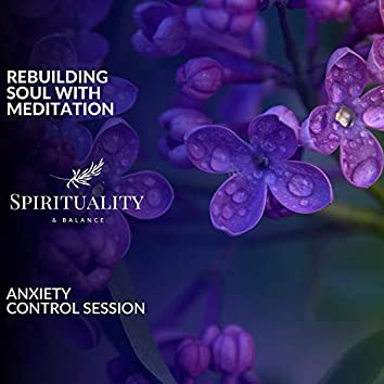 Rebuilding Soul With Meditation - Anxiety Control Session