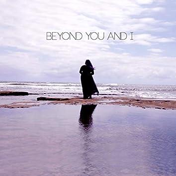 Beyond You and I