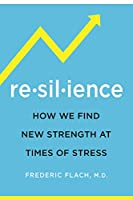 Resilience: How We Find New Strength At Times of Stress
