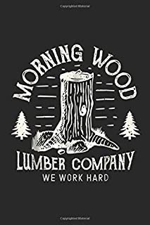 Morning Wood Lumber Company we work hard: Morning Wood Lumber Company Funny Camping Carpenter Journal/Notebook Blank Lined Ruled 6x9 100 Pages