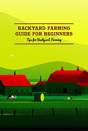 Backyard Farming Guide for Beginners: Tips for Backyard Farming: Happy Father's Day Presents (English Edition)