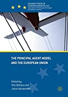 The Principal Agent Model and the European Union (Palgrave Studies in European Union Politics)