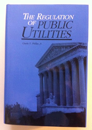 Compare Textbook Prices for Regulation of Public Utilities 3rd Edition ISBN 9780910325271 by Phillips, Charles F.