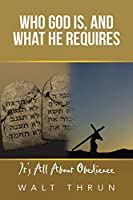 Who God Is, and What He Requires: It's All About Obedience