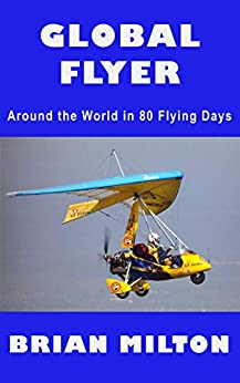 Global Flyer: Around the World in 80 Flying Days by [Brian Milton]