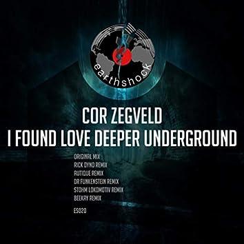 I Found Love Deeper Underground