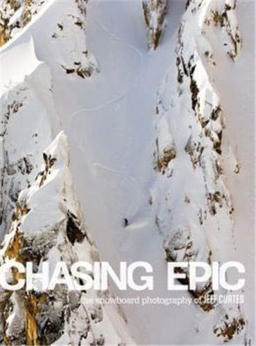 Chasing Epic: The Snowboard Photographs of Jeff Curtes