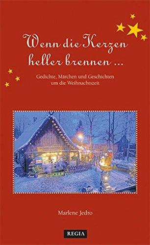 Wenn die Kerzen heller brennen: Gedichte, Märchen und Geschichten um die Weihnachtszeit
