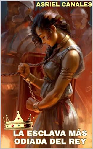 La Esclava Mas Odiada del Rey de Asriel Canales