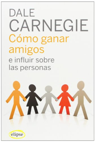 Cómo ganar amigos e influir sobre las personas (Elipse)