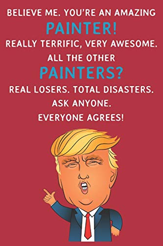 Believe Me. You're An Amazing Painter! Really Terrific, Very...