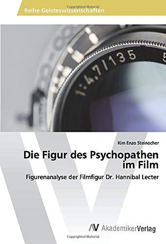 Die Figur des Psychopathen im Film: Figurenanalyse der Filmfigur Dr. Hannibal Lecter