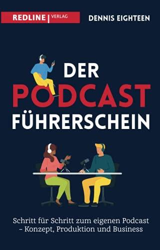 Der Podcast-Führerschein: Schritt für Schritt zum eigenen Podcast – Konzept, Produktion und Business