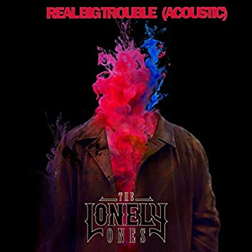 Real Big Trouble (Acoustic)