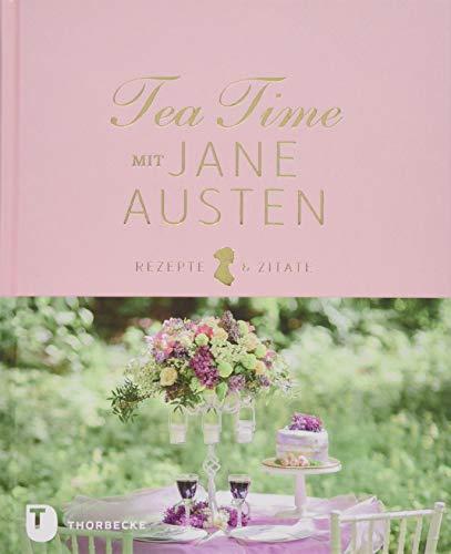 Tea Time mit Jane Austen: Rezepte und Zitate