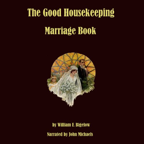 The Good Housekeeping Marriage Book     Twelve Steps to a Happy Marriage              By:                                                                                                                                 William F. Bigelow                               Narrated by:                                                                                                                                 John Michaels                      Length: 5 hrs and 24 mins     Not rated yet     Overall 0.0