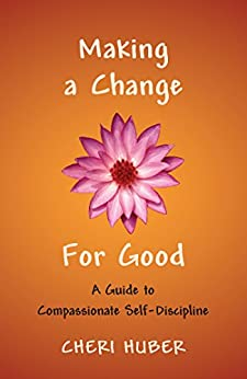 Making a Change for Good: A Guide to Compassionate Self-Discipline by [Cheri Huber]