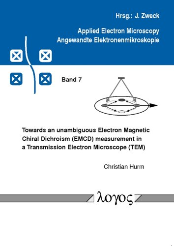Towards an unambiguous Electron Magnetic Chiral Dichroism (EMCD) measurement in a Transmission Electron Microscope (TEM) (Applied Electron Microskopy - Angewandte Elektronenmikroskopie, Band 7)