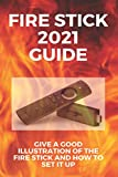 Fire Stick 2021 Guide: Give A Good Illustration Of The Fire Stick And How To Set It Up: Illustration Of The Fire Stick