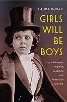 Girls Will Be Boys: Cross-dressed Women, Lesbians, and American Cinema 1908-1934