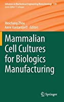 Mammalian Cell Cultures for Biologics Manufacturing (Advances in Biochemical Engineering/Biotechnology, 139)