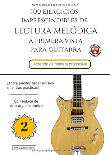 100 Ejercicios Imprescindibles de LECTURA MELÓDICA a primera vista para GUITARRA: LIBRO 2 (Colección - Lectura Melódica)