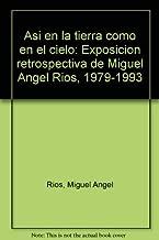 Así en la tierra como en el cielo: Exposición retrospectiva de Miguel Angel Ríos, 1979-1993 (Spanish Edition)