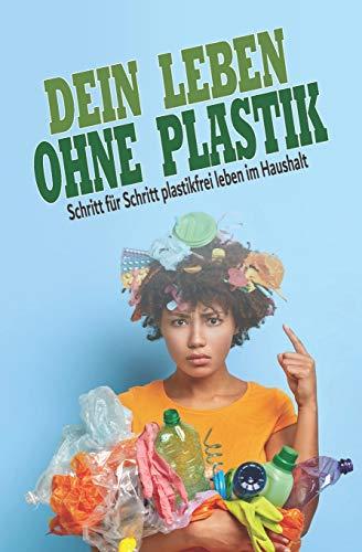Dein Leben ohne Plastik: Schritt für Schritt plastikfrei leben im Haushalt