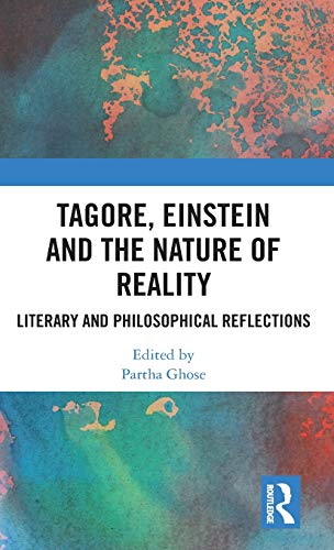Tagore, Einstein and the Nature of Reality: Literary and Philosophical Reflections
