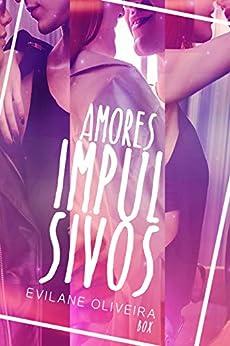 BOX: Trilogia Amores Impulsivos por [Evilane Oliveira]