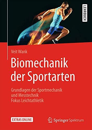 Biomechanik der Sportarten: Grundlagen der Sportmechanik und Messtechnik - Fokus Leichtathletik