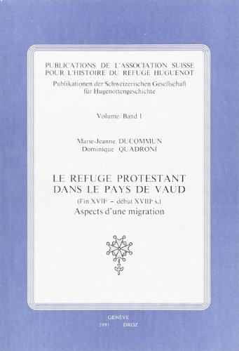 Le Refuge Protestant Dans le Pays de Vaud (Fin du Xviie - Début du Xviiie S.), Aspects d'une Migrati (PUBLICATIONS DE)