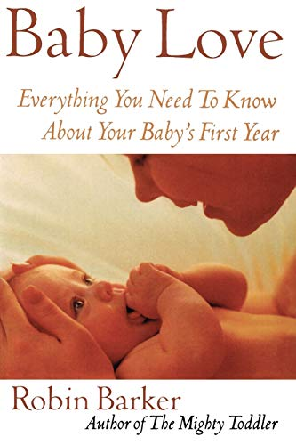 Baby Love: Everything You Need to Know about Your New Baby: Everything You Need to Know about Your Baby's First Year