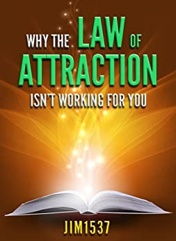 Why the Law of Attraction Isn't Working for You by [Jim1537]
