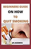 BEGINNERS GUIDE ON HOW TO QUIT SMOKING: Guided Self-Hypnosis & Meditations to Stop Smoking Addiction & Smoking Cessation Including Positive Affirmations, Visualizations & Relaxation Techniques