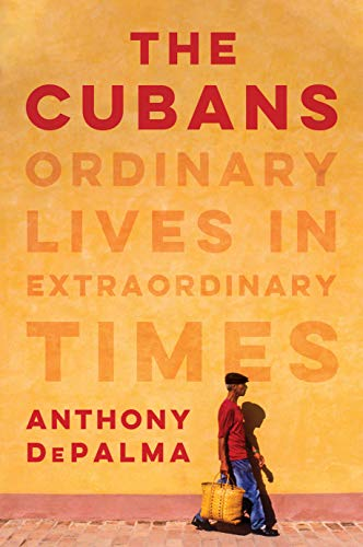 Compare Textbook Prices for The Cubans: Ordinary Lives in Extraordinary Times  ISBN 9780525522447 by DePalma, Anthony