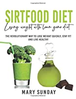 Sirtfood Diet: The revolutionary way to lose weight quickly, stay fit and live healthy.