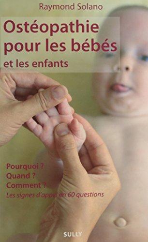 Ostéopathie pour les bébés et les enfants : Pourquoi ? Quand ? Comment ? Les signes d'appel en 60 questions