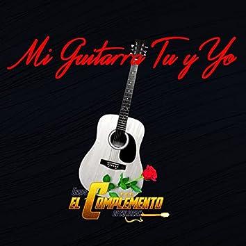 Mi Guitarra Tu y Yo