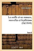 Les Mille Et Un Romans, Nouvelles Et Feuilletons. Tome 5
