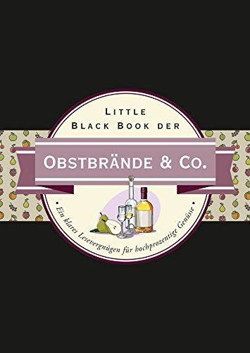 Little Black Book der Obstbrände & Co.: Ein klares Lesevergnügen für hochprozentige Genüsse (Little Black Books (Deutsche Ausgabe))