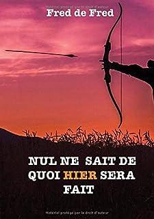 NUL NE SAIT DE QUOI HIER SERA FAIT (French Edition)