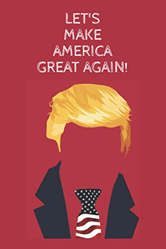 LET'S MAKE AMERICA GREAT AGAIN! Gift Donald Trump Hairstyle America USA Flag: (Journal / Notebook / Diary (6 x 9 - 120 Blank Lined Pages) (Red EDITION)
