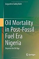 Oil Mortality in Post-Fossil Fuel Era Nigeria: Beyond the Oil Age