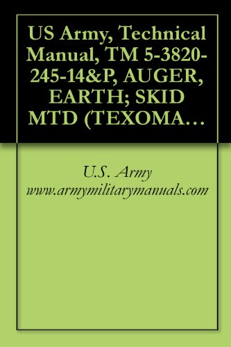 US Army, Technical Manual, TM 5-3820-245-14&P, AUGER, EARTH; SKID MTD (TEXOMA MODEL 270-9, REEDRILL