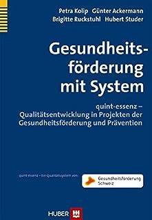 Gesundheitsförderung mit System: quint-essenz - Qualitätsentwicklung in Projekten der Gesundheitsförderung und Prävention