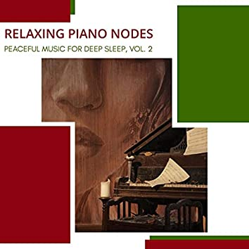 Relaxing Piano Nodes - Peaceful Music For Deep Sleep, Vol. 2