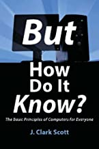 But How Do It Know? – The Basic Principles of Computers for Everyone PDF