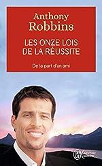 Les onze lois de la réussite - Un guide simple et pratique pour vous aider à prendre le contrôle de votre vie d'Anthony Robbins
